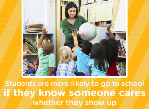 Students are more likely to go to school if they know someone cares whether they show up.